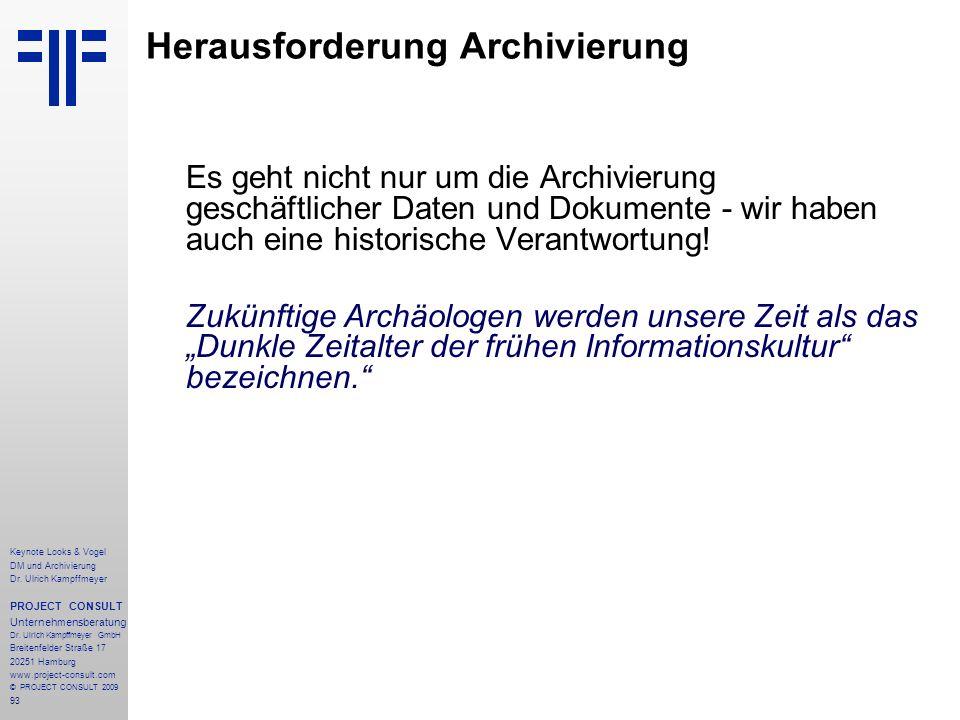 93 Es geht nicht nur um die Archivierung geschäftlicher Daten und Dokumente - wir haben auch eine historische Verantwortung! Zukünftige Archäologen we