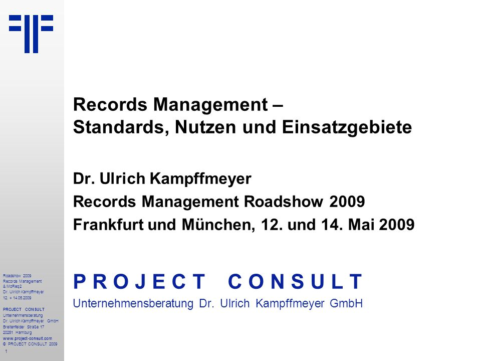 1 Roadshow 2009 Records Management & MoReq2 Dr. Ulrich Kampffmeyer 12. + 14.05.2009 PROJECT CONSULT Unternehmensberatung Dr. Ulrich Kampffmeyer GmbH B