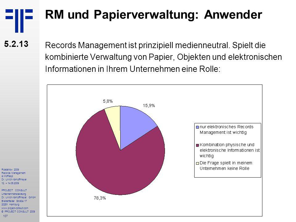 107 Roadshow 2009 Records Management & MoReq2 Dr. Ulrich Kampffmeyer 12. + 14.05.2009 PROJECT CONSULT Unternehmensberatung Dr. Ulrich Kampffmeyer GmbH