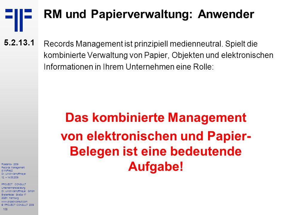 108 Roadshow 2009 Records Management & MoReq2 Dr. Ulrich Kampffmeyer 12. + 14.05.2009 PROJECT CONSULT Unternehmensberatung Dr. Ulrich Kampffmeyer GmbH