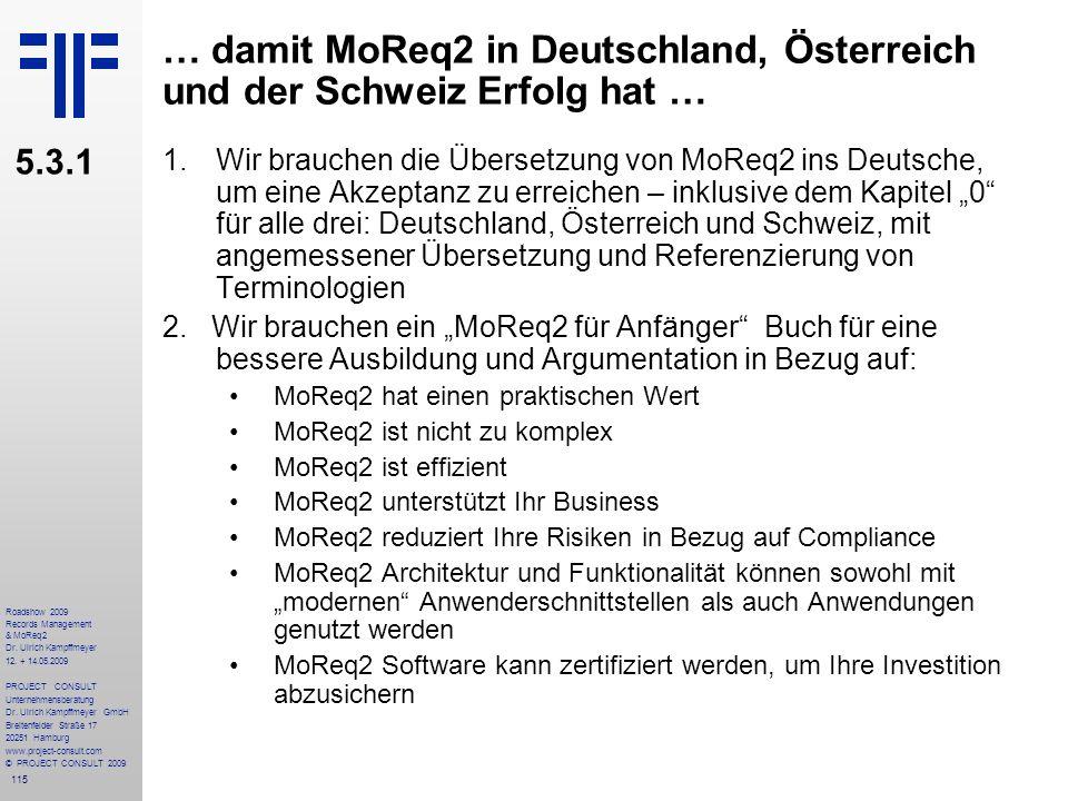 115 Roadshow 2009 Records Management & MoReq2 Dr. Ulrich Kampffmeyer 12. + 14.05.2009 PROJECT CONSULT Unternehmensberatung Dr. Ulrich Kampffmeyer GmbH