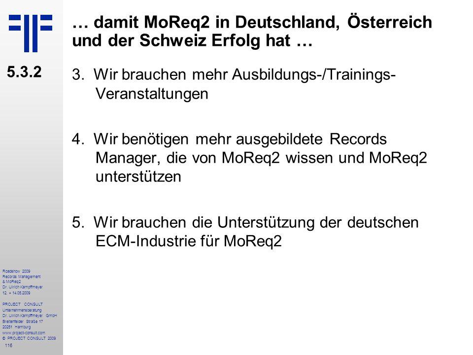 116 Roadshow 2009 Records Management & MoReq2 Dr. Ulrich Kampffmeyer 12. + 14.05.2009 PROJECT CONSULT Unternehmensberatung Dr. Ulrich Kampffmeyer GmbH