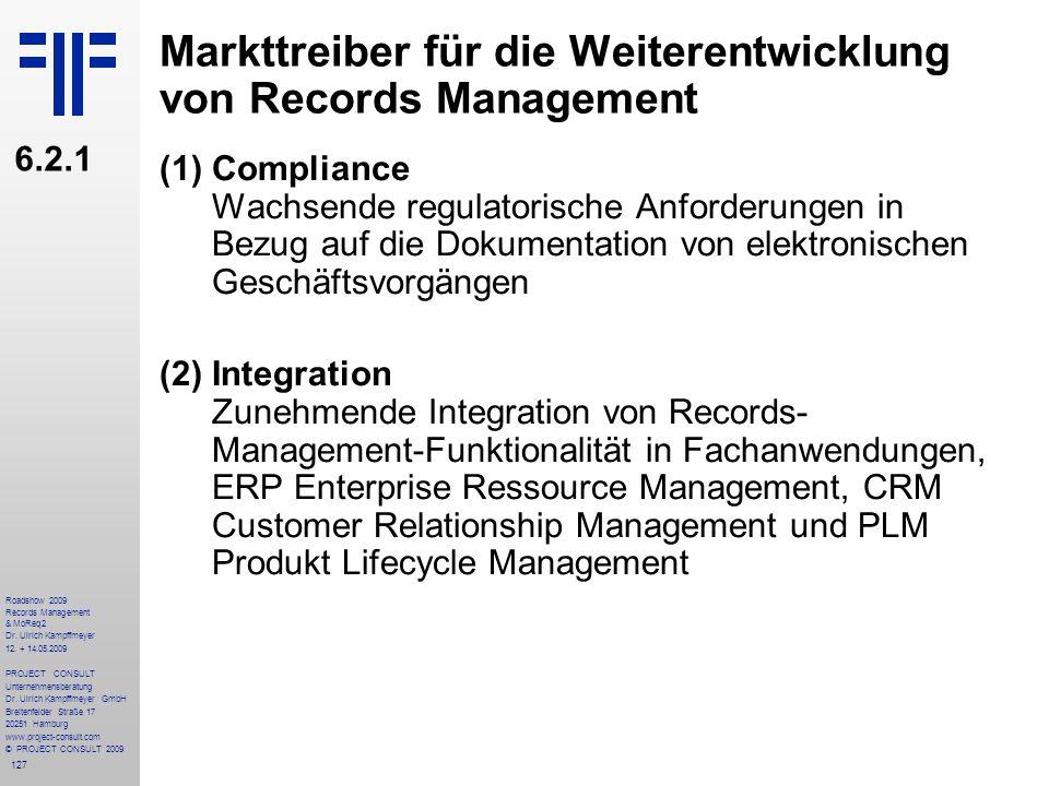 127 Roadshow 2009 Records Management & MoReq2 Dr. Ulrich Kampffmeyer 12. + 14.05.2009 PROJECT CONSULT Unternehmensberatung Dr. Ulrich Kampffmeyer GmbH