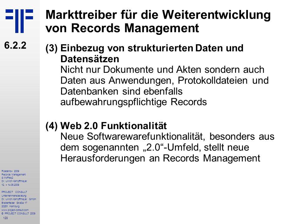 128 Roadshow 2009 Records Management & MoReq2 Dr. Ulrich Kampffmeyer 12. + 14.05.2009 PROJECT CONSULT Unternehmensberatung Dr. Ulrich Kampffmeyer GmbH