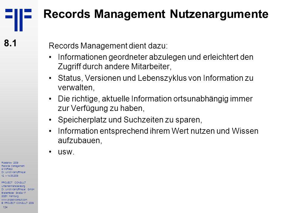 134 Roadshow 2009 Records Management & MoReq2 Dr. Ulrich Kampffmeyer 12. + 14.05.2009 PROJECT CONSULT Unternehmensberatung Dr. Ulrich Kampffmeyer GmbH