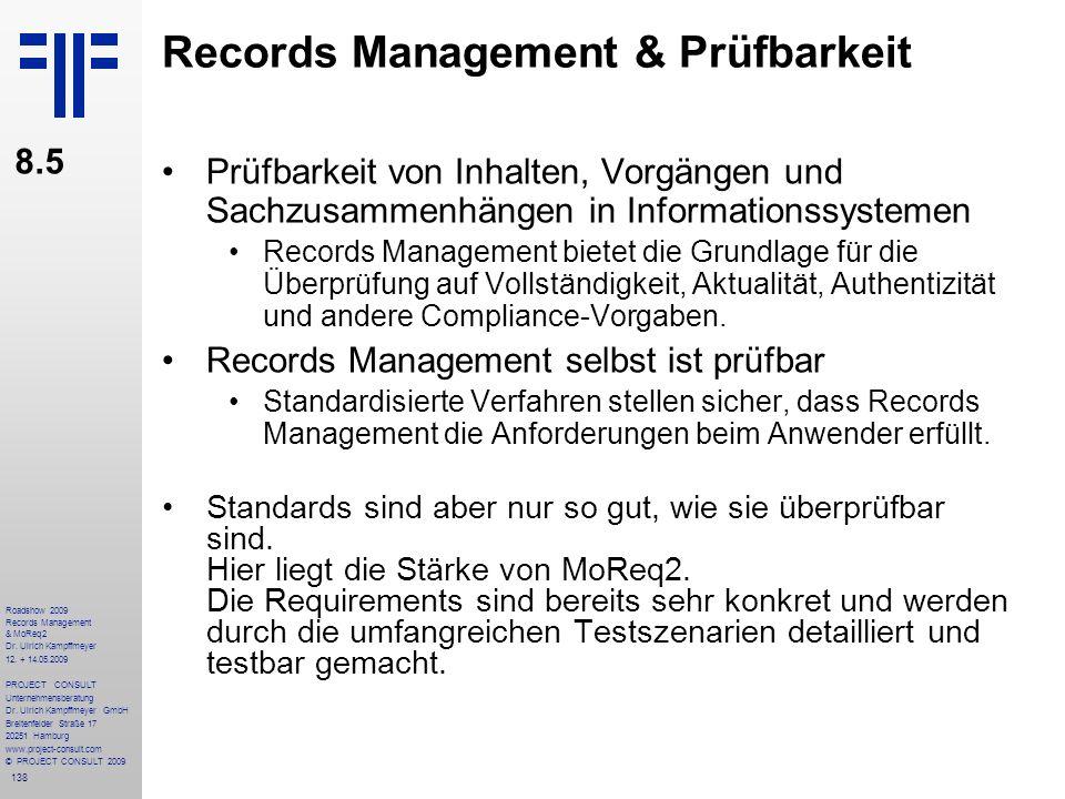 138 Roadshow 2009 Records Management & MoReq2 Dr. Ulrich Kampffmeyer 12. + 14.05.2009 PROJECT CONSULT Unternehmensberatung Dr. Ulrich Kampffmeyer GmbH