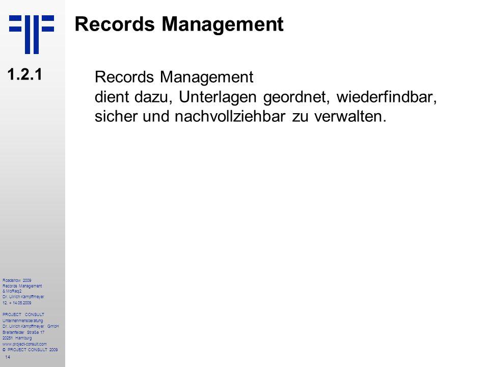14 Roadshow 2009 Records Management & MoReq2 Dr. Ulrich Kampffmeyer 12. + 14.05.2009 PROJECT CONSULT Unternehmensberatung Dr. Ulrich Kampffmeyer GmbH