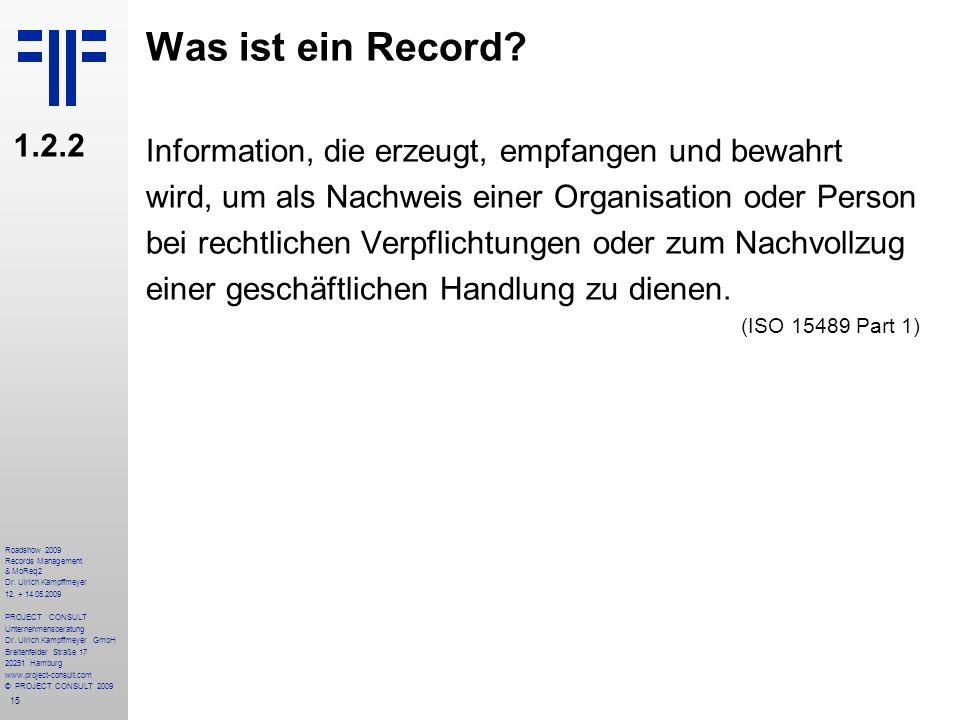 15 Roadshow 2009 Records Management & MoReq2 Dr. Ulrich Kampffmeyer 12. + 14.05.2009 PROJECT CONSULT Unternehmensberatung Dr. Ulrich Kampffmeyer GmbH