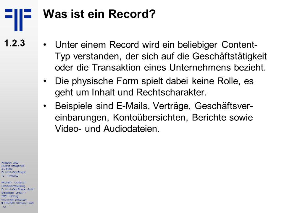 16 Roadshow 2009 Records Management & MoReq2 Dr. Ulrich Kampffmeyer 12. + 14.05.2009 PROJECT CONSULT Unternehmensberatung Dr. Ulrich Kampffmeyer GmbH