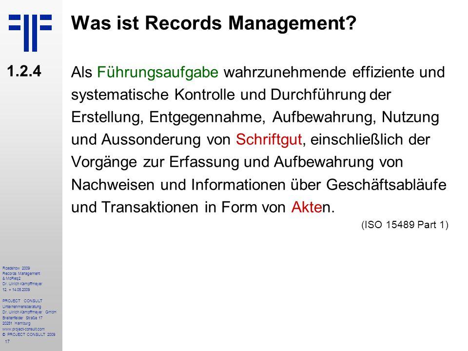 17 Roadshow 2009 Records Management & MoReq2 Dr. Ulrich Kampffmeyer 12. + 14.05.2009 PROJECT CONSULT Unternehmensberatung Dr. Ulrich Kampffmeyer GmbH