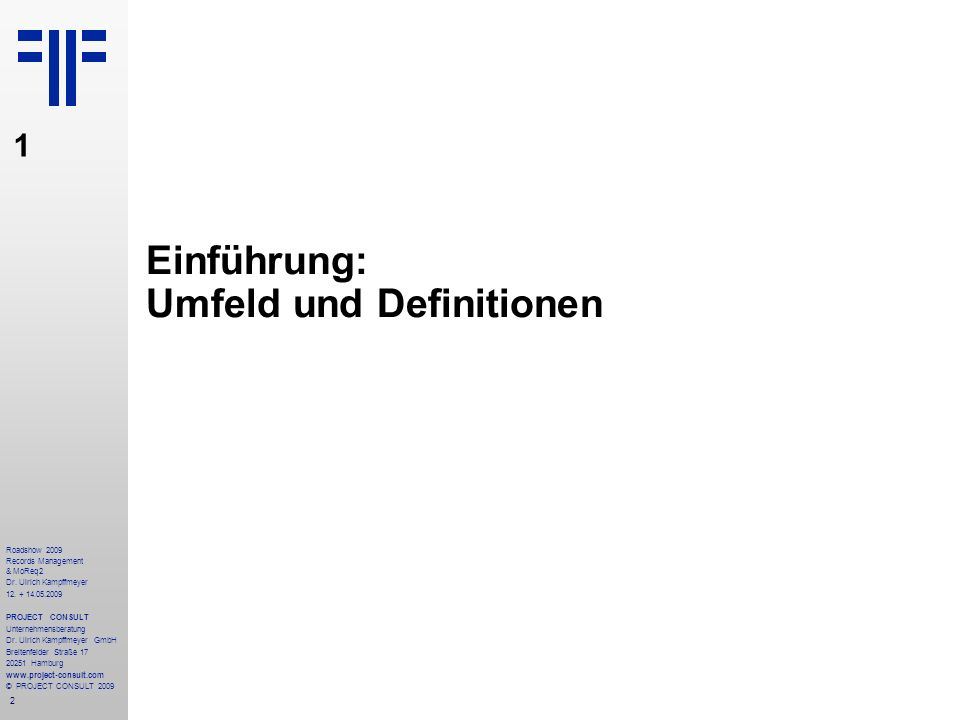 2 Roadshow 2009 Records Management & MoReq2 Dr. Ulrich Kampffmeyer 12. + 14.05.2009 PROJECT CONSULT Unternehmensberatung Dr. Ulrich Kampffmeyer GmbH B