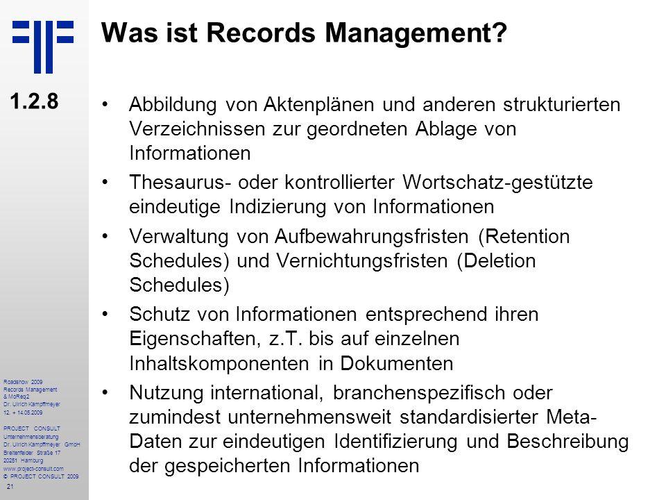 21 Roadshow 2009 Records Management & MoReq2 Dr. Ulrich Kampffmeyer 12. + 14.05.2009 PROJECT CONSULT Unternehmensberatung Dr. Ulrich Kampffmeyer GmbH