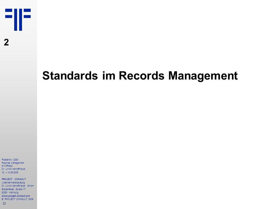 22 Roadshow 2009 Records Management & MoReq2 Dr. Ulrich Kampffmeyer 12. + 14.05.2009 PROJECT CONSULT Unternehmensberatung Dr. Ulrich Kampffmeyer GmbH