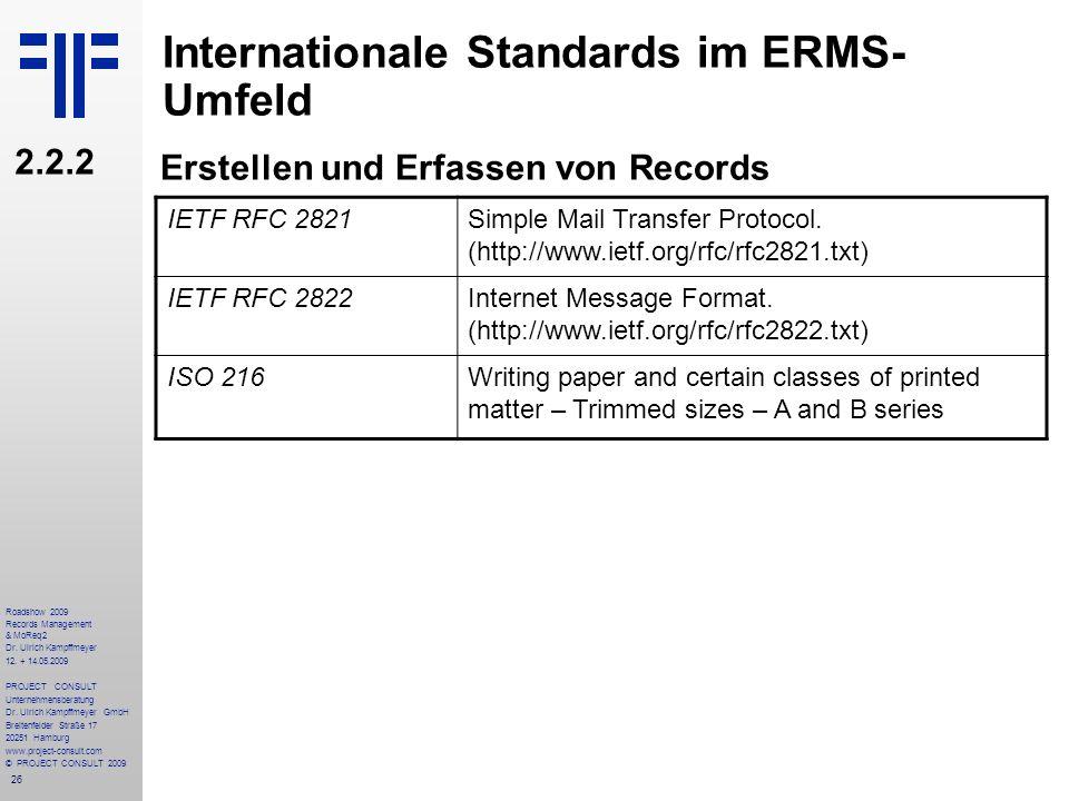 26 Roadshow 2009 Records Management & MoReq2 Dr. Ulrich Kampffmeyer 12. + 14.05.2009 PROJECT CONSULT Unternehmensberatung Dr. Ulrich Kampffmeyer GmbH