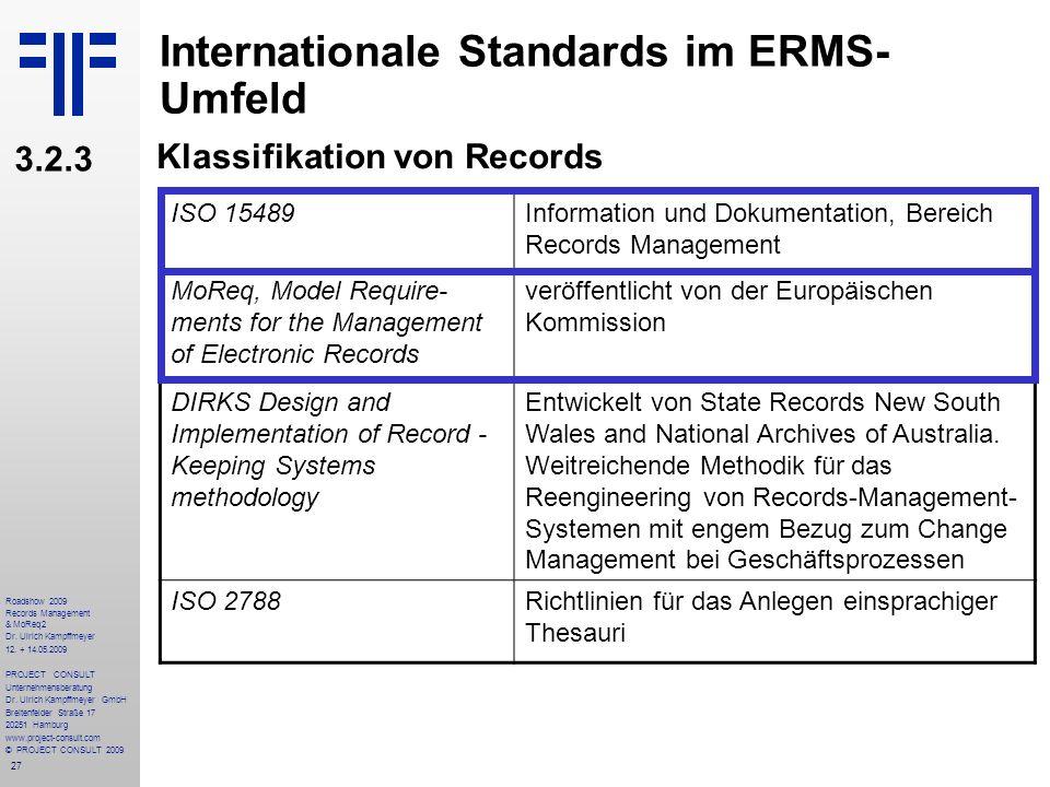 27 Roadshow 2009 Records Management & MoReq2 Dr. Ulrich Kampffmeyer 12. + 14.05.2009 PROJECT CONSULT Unternehmensberatung Dr. Ulrich Kampffmeyer GmbH