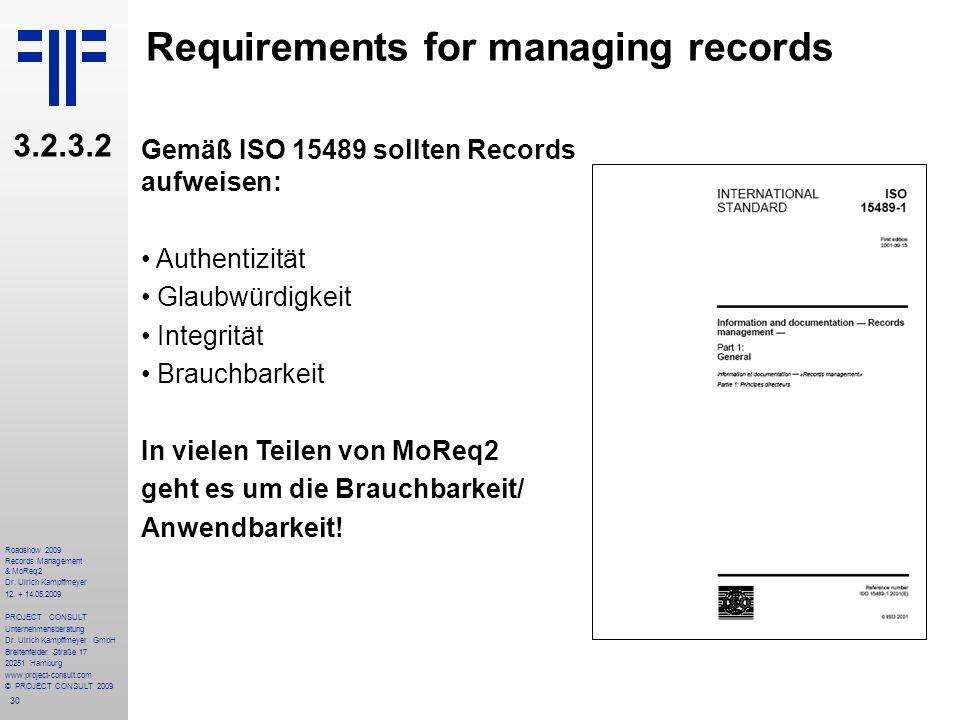 30 Roadshow 2009 Records Management & MoReq2 Dr. Ulrich Kampffmeyer 12. + 14.05.2009 PROJECT CONSULT Unternehmensberatung Dr. Ulrich Kampffmeyer GmbH