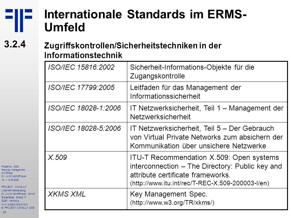 33 Roadshow 2009 Records Management & MoReq2 Dr. Ulrich Kampffmeyer 12. + 14.05.2009 PROJECT CONSULT Unternehmensberatung Dr. Ulrich Kampffmeyer GmbH