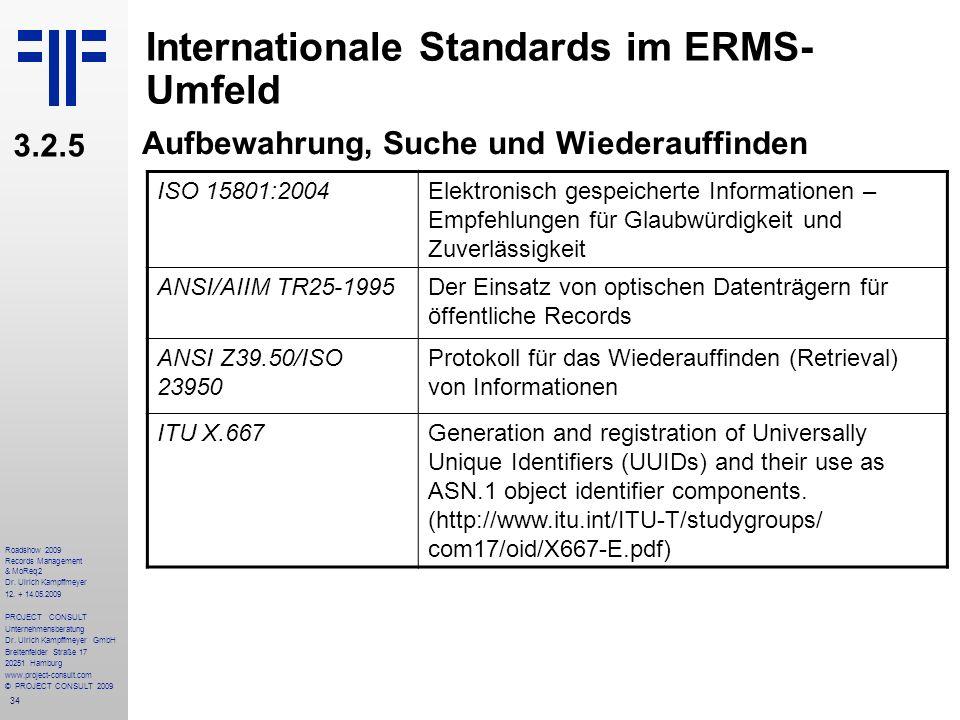 34 Roadshow 2009 Records Management & MoReq2 Dr. Ulrich Kampffmeyer 12. + 14.05.2009 PROJECT CONSULT Unternehmensberatung Dr. Ulrich Kampffmeyer GmbH