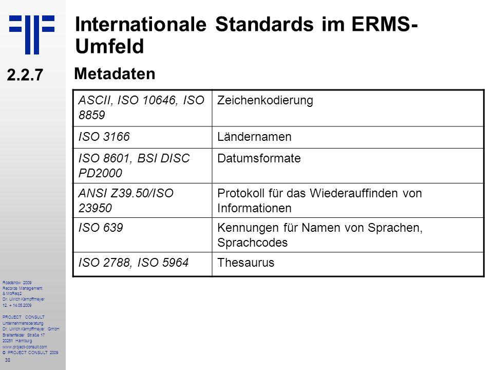 38 Roadshow 2009 Records Management & MoReq2 Dr. Ulrich Kampffmeyer 12. + 14.05.2009 PROJECT CONSULT Unternehmensberatung Dr. Ulrich Kampffmeyer GmbH