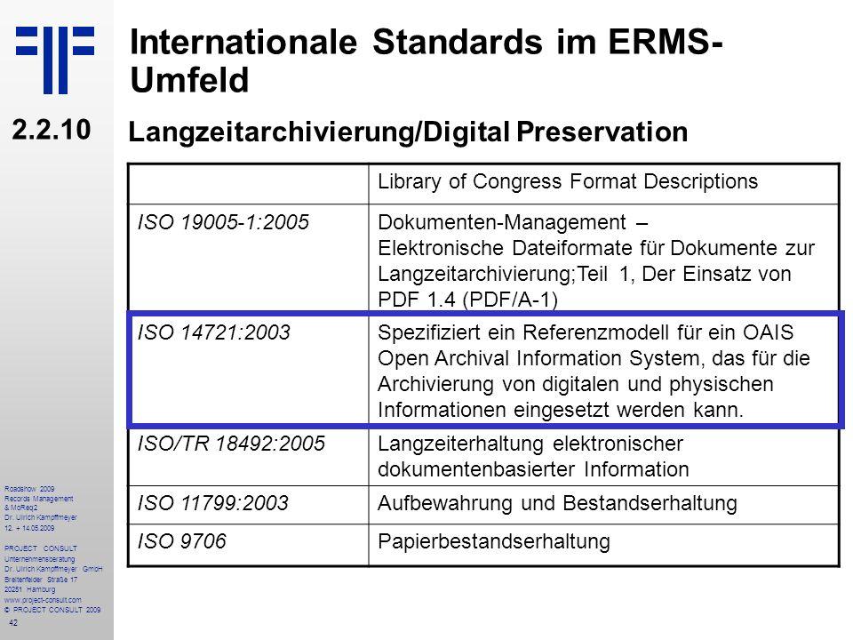 42 Roadshow 2009 Records Management & MoReq2 Dr. Ulrich Kampffmeyer 12. + 14.05.2009 PROJECT CONSULT Unternehmensberatung Dr. Ulrich Kampffmeyer GmbH