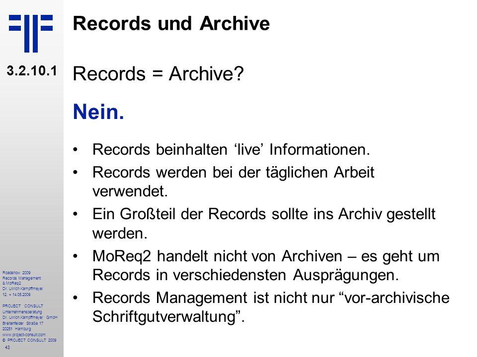 43 Roadshow 2009 Records Management & MoReq2 Dr. Ulrich Kampffmeyer 12. + 14.05.2009 PROJECT CONSULT Unternehmensberatung Dr. Ulrich Kampffmeyer GmbH