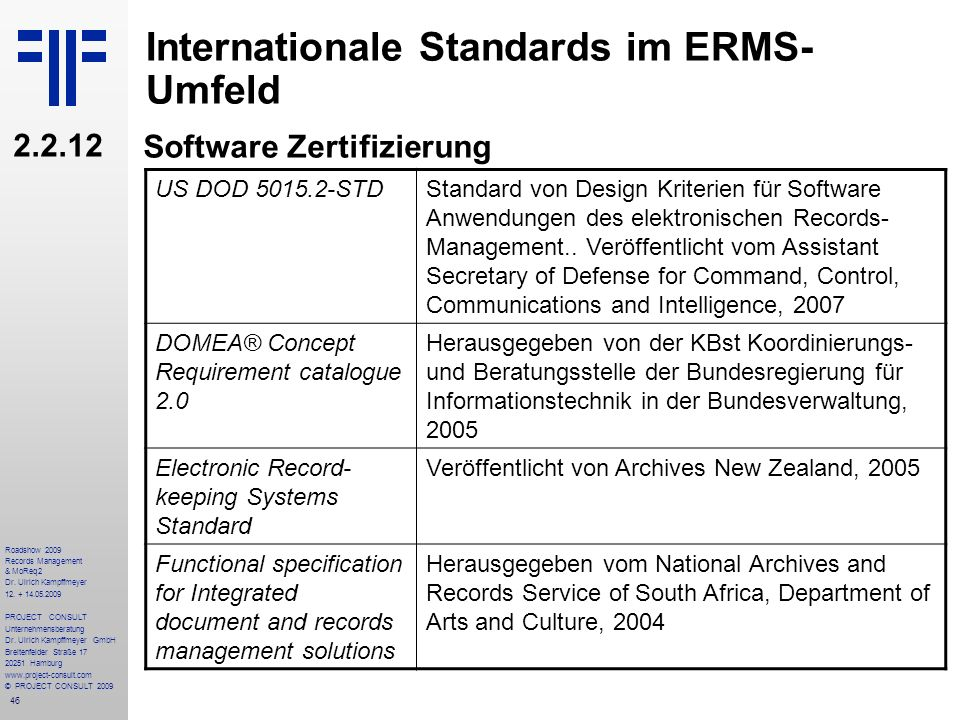 46 Roadshow 2009 Records Management & MoReq2 Dr. Ulrich Kampffmeyer 12. + 14.05.2009 PROJECT CONSULT Unternehmensberatung Dr. Ulrich Kampffmeyer GmbH