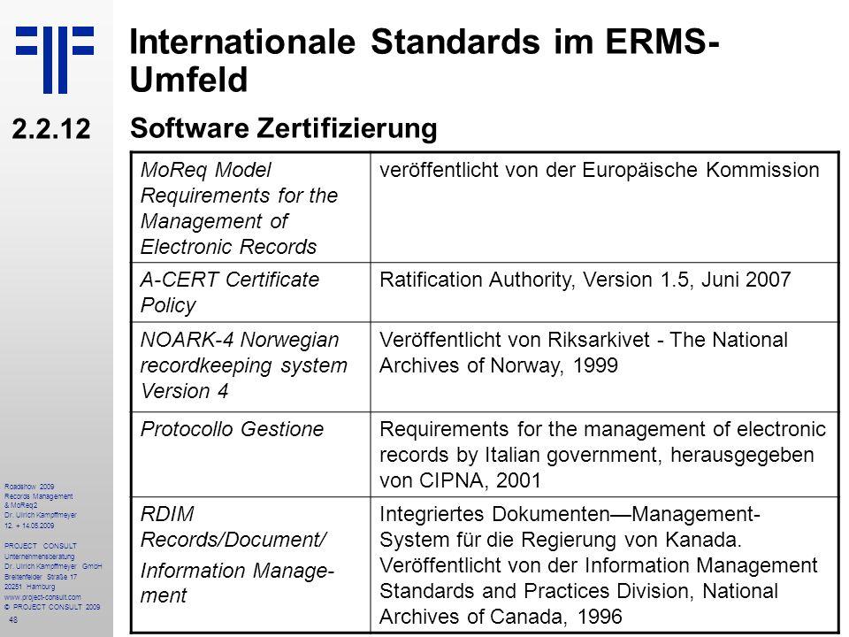 48 Roadshow 2009 Records Management & MoReq2 Dr. Ulrich Kampffmeyer 12. + 14.05.2009 PROJECT CONSULT Unternehmensberatung Dr. Ulrich Kampffmeyer GmbH