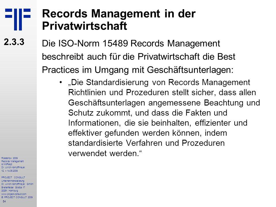 54 Roadshow 2009 Records Management & MoReq2 Dr. Ulrich Kampffmeyer 12. + 14.05.2009 PROJECT CONSULT Unternehmensberatung Dr. Ulrich Kampffmeyer GmbH