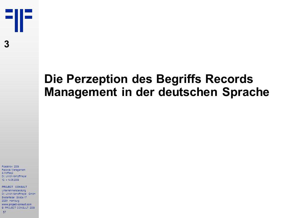 57 Roadshow 2009 Records Management & MoReq2 Dr. Ulrich Kampffmeyer 12. + 14.05.2009 PROJECT CONSULT Unternehmensberatung Dr. Ulrich Kampffmeyer GmbH
