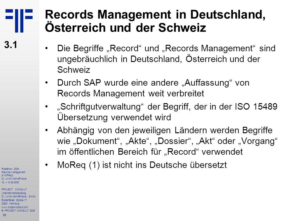 58 Roadshow 2009 Records Management & MoReq2 Dr. Ulrich Kampffmeyer 12. + 14.05.2009 PROJECT CONSULT Unternehmensberatung Dr. Ulrich Kampffmeyer GmbH