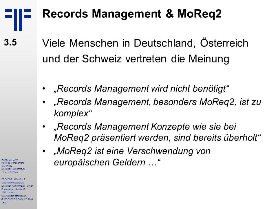 63 Roadshow 2009 Records Management & MoReq2 Dr. Ulrich Kampffmeyer 12. + 14.05.2009 PROJECT CONSULT Unternehmensberatung Dr. Ulrich Kampffmeyer GmbH