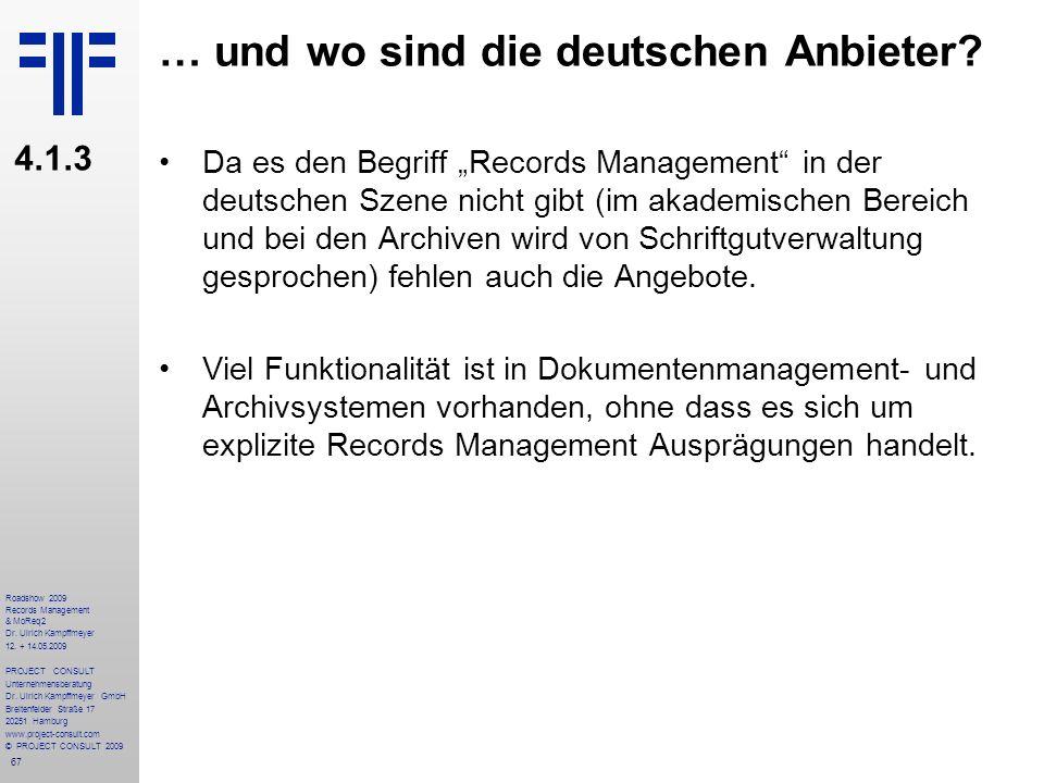 67 Roadshow 2009 Records Management & MoReq2 Dr. Ulrich Kampffmeyer 12. + 14.05.2009 PROJECT CONSULT Unternehmensberatung Dr. Ulrich Kampffmeyer GmbH