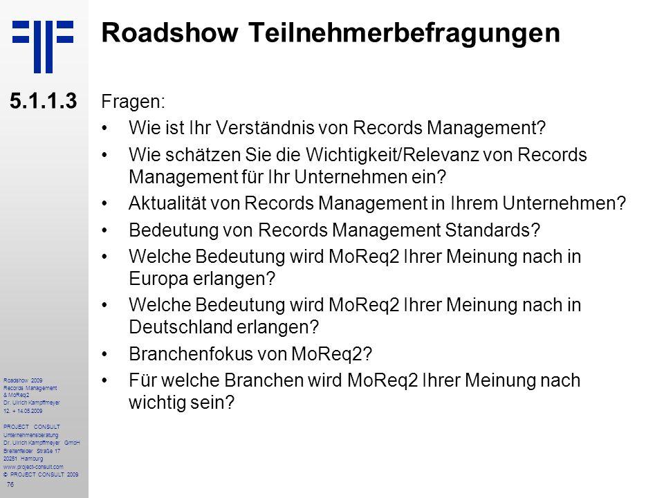 76 Roadshow 2009 Records Management & MoReq2 Dr. Ulrich Kampffmeyer 12. + 14.05.2009 PROJECT CONSULT Unternehmensberatung Dr. Ulrich Kampffmeyer GmbH