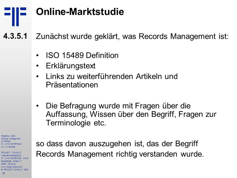 89 Roadshow 2009 Records Management & MoReq2 Dr. Ulrich Kampffmeyer 12. + 14.05.2009 PROJECT CONSULT Unternehmensberatung Dr. Ulrich Kampffmeyer GmbH