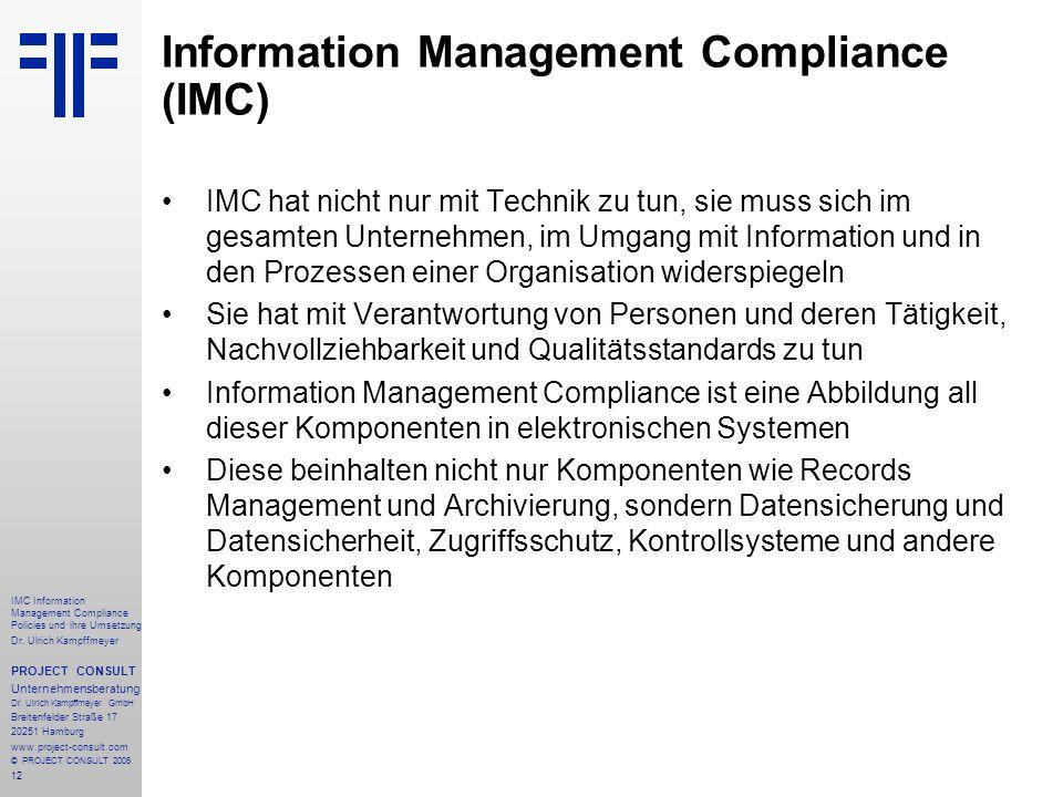 12 IMC Information Management Compliance Policies und ihre Umsetzung Dr. Ulrich Kampffmeyer PROJECT CONSULT Unternehmensberatung Dr. Ulrich Kampffmeye