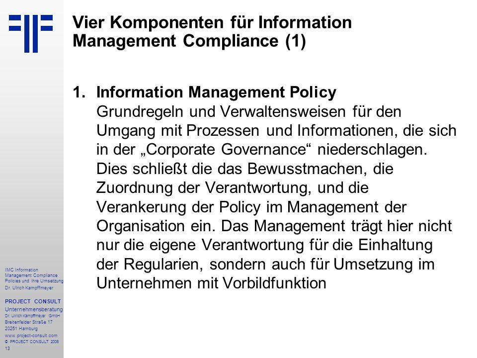13 IMC Information Management Compliance Policies und ihre Umsetzung Dr. Ulrich Kampffmeyer PROJECT CONSULT Unternehmensberatung Dr. Ulrich Kampffmeye