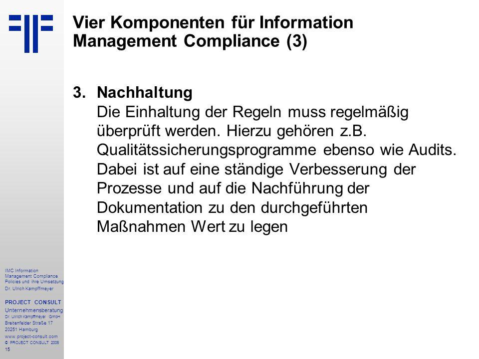 15 IMC Information Management Compliance Policies und ihre Umsetzung Dr. Ulrich Kampffmeyer PROJECT CONSULT Unternehmensberatung Dr. Ulrich Kampffmeye