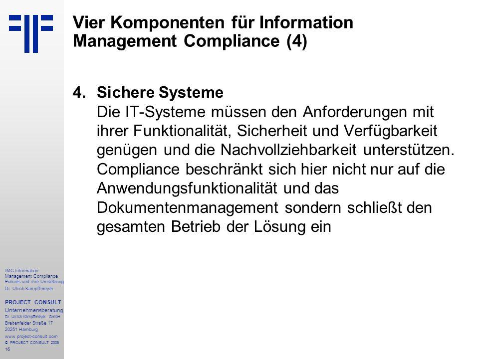 16 IMC Information Management Compliance Policies und ihre Umsetzung Dr. Ulrich Kampffmeyer PROJECT CONSULT Unternehmensberatung Dr. Ulrich Kampffmeye