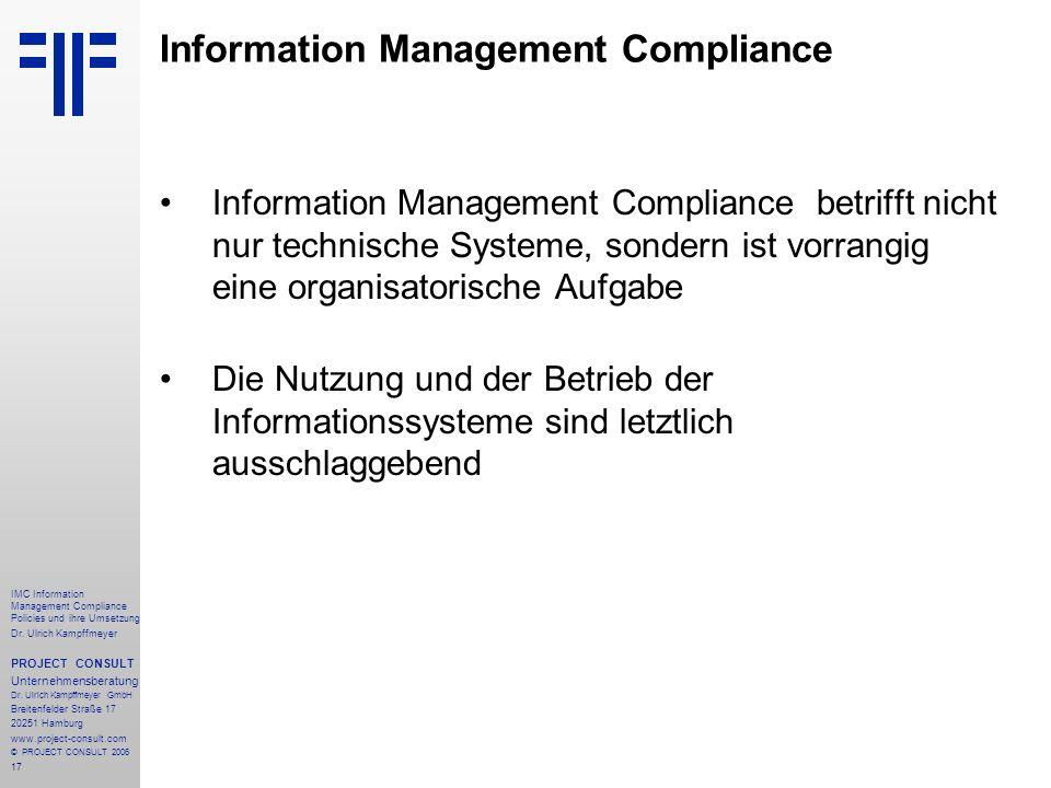 17 IMC Information Management Compliance Policies und ihre Umsetzung Dr. Ulrich Kampffmeyer PROJECT CONSULT Unternehmensberatung Dr. Ulrich Kampffmeye