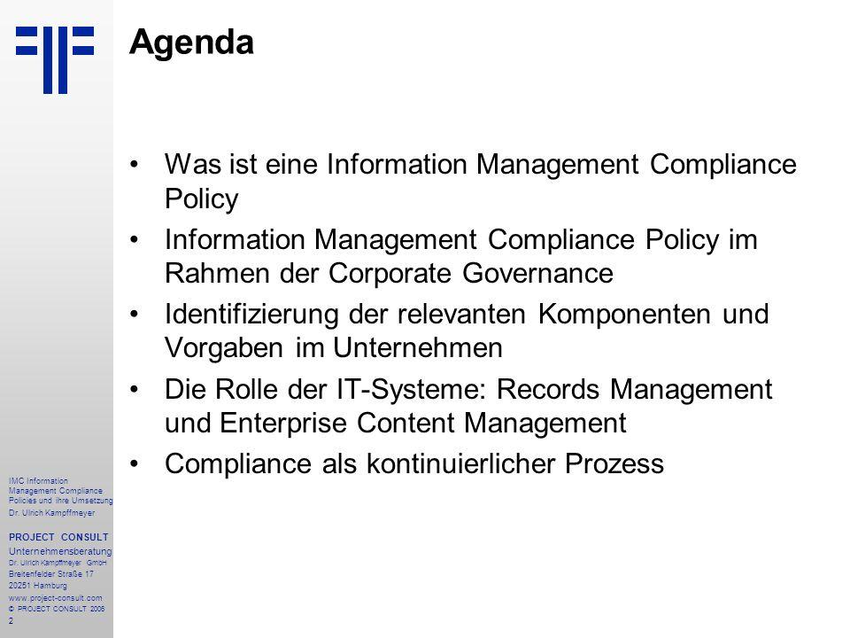 2 IMC Information Management Compliance Policies und ihre Umsetzung Dr. Ulrich Kampffmeyer PROJECT CONSULT Unternehmensberatung Dr. Ulrich Kampffmeyer
