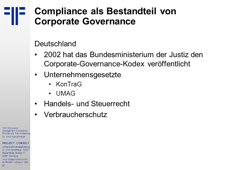 20 IMC Information Management Compliance Policies und ihre Umsetzung Dr. Ulrich Kampffmeyer PROJECT CONSULT Unternehmensberatung Dr. Ulrich Kampffmeye