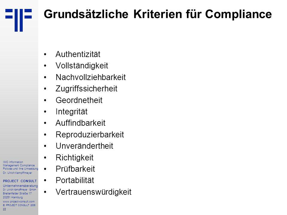 22 IMC Information Management Compliance Policies und ihre Umsetzung Dr. Ulrich Kampffmeyer PROJECT CONSULT Unternehmensberatung Dr. Ulrich Kampffmeye