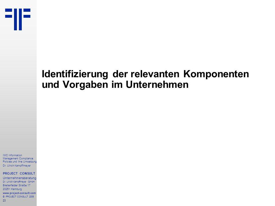 23 IMC Information Management Compliance Policies und ihre Umsetzung Dr. Ulrich Kampffmeyer PROJECT CONSULT Unternehmensberatung Dr. Ulrich Kampffmeye
