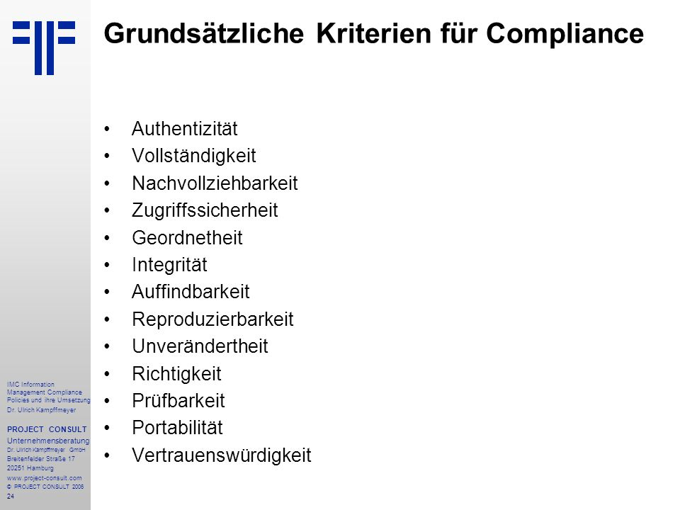 24 IMC Information Management Compliance Policies und ihre Umsetzung Dr. Ulrich Kampffmeyer PROJECT CONSULT Unternehmensberatung Dr. Ulrich Kampffmeye