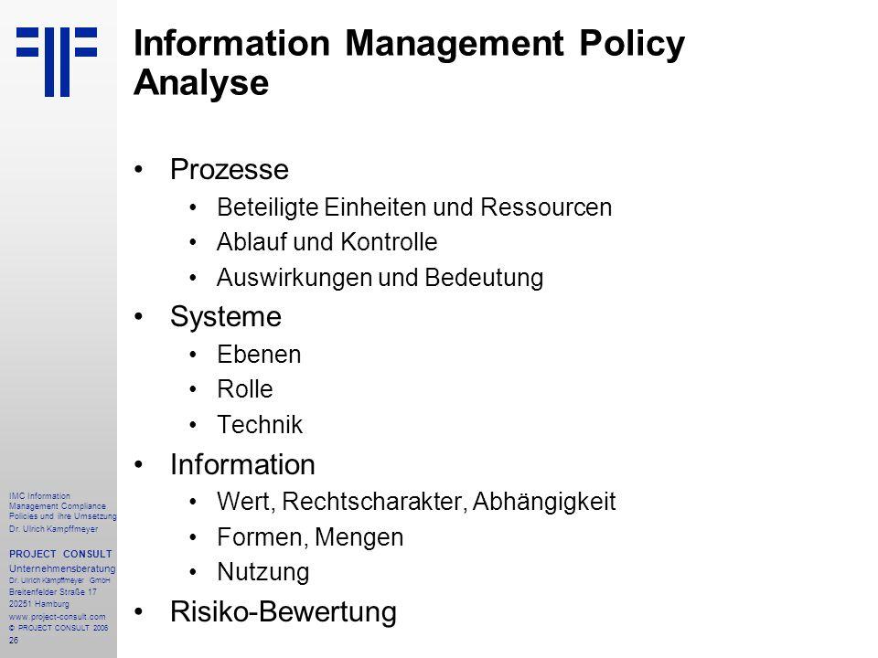 26 IMC Information Management Compliance Policies und ihre Umsetzung Dr. Ulrich Kampffmeyer PROJECT CONSULT Unternehmensberatung Dr. Ulrich Kampffmeye