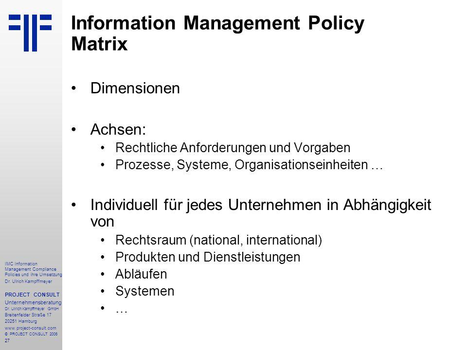 27 IMC Information Management Compliance Policies und ihre Umsetzung Dr. Ulrich Kampffmeyer PROJECT CONSULT Unternehmensberatung Dr. Ulrich Kampffmeye