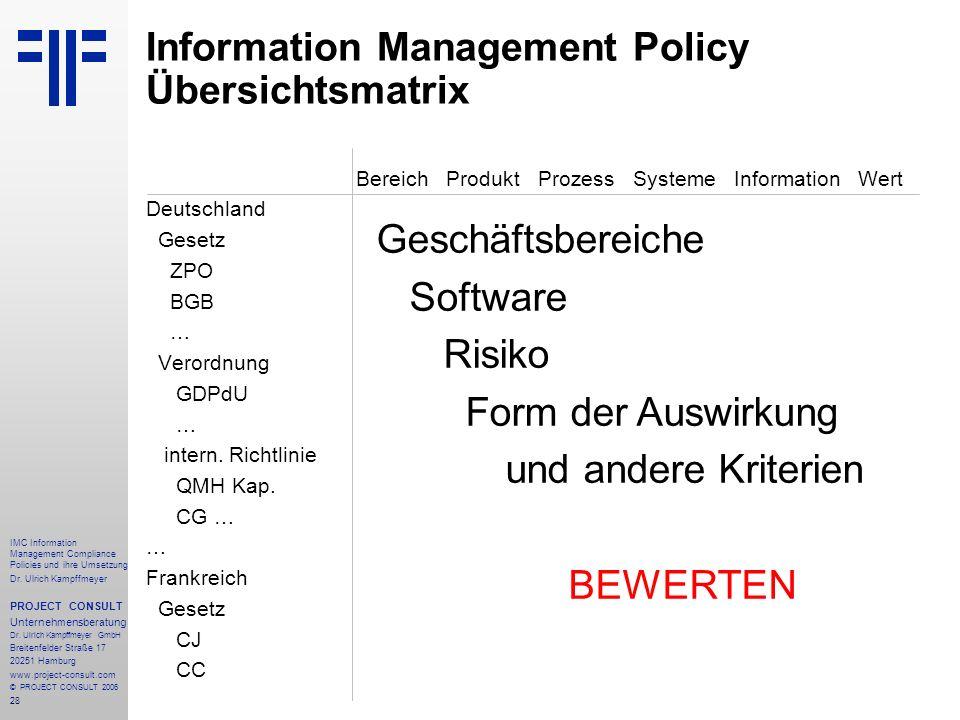 28 IMC Information Management Compliance Policies und ihre Umsetzung Dr. Ulrich Kampffmeyer PROJECT CONSULT Unternehmensberatung Dr. Ulrich Kampffmeye