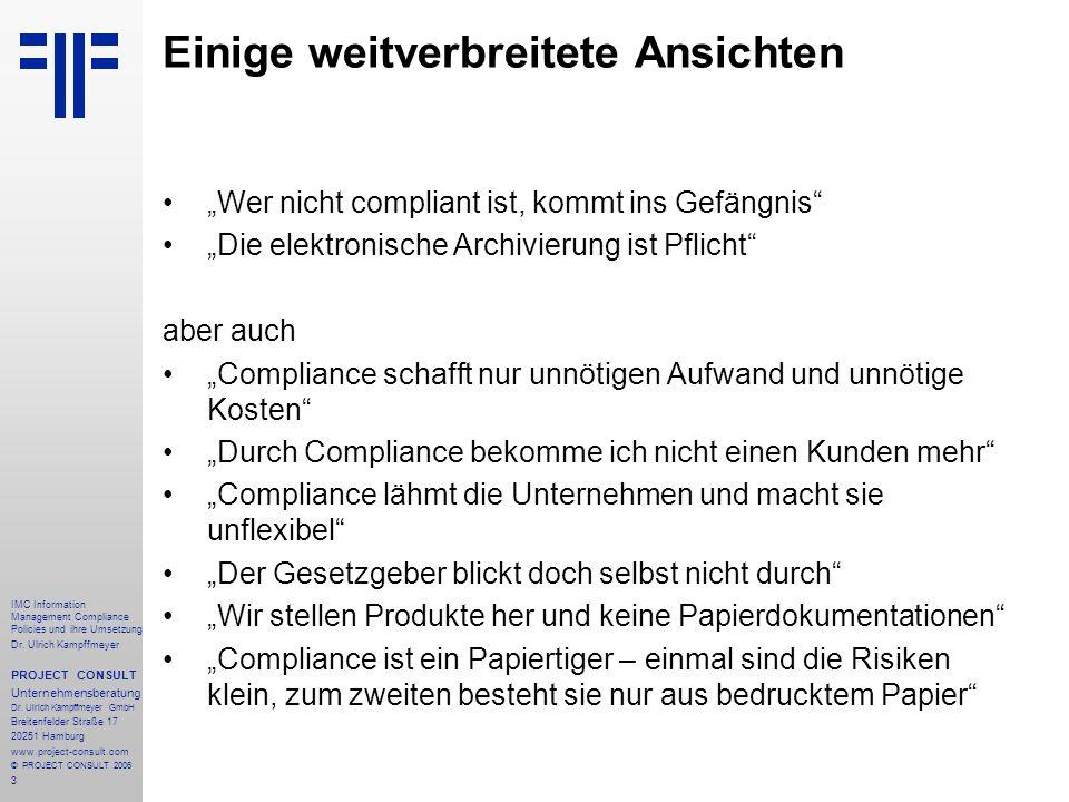 3 IMC Information Management Compliance Policies und ihre Umsetzung Dr. Ulrich Kampffmeyer PROJECT CONSULT Unternehmensberatung Dr. Ulrich Kampffmeyer