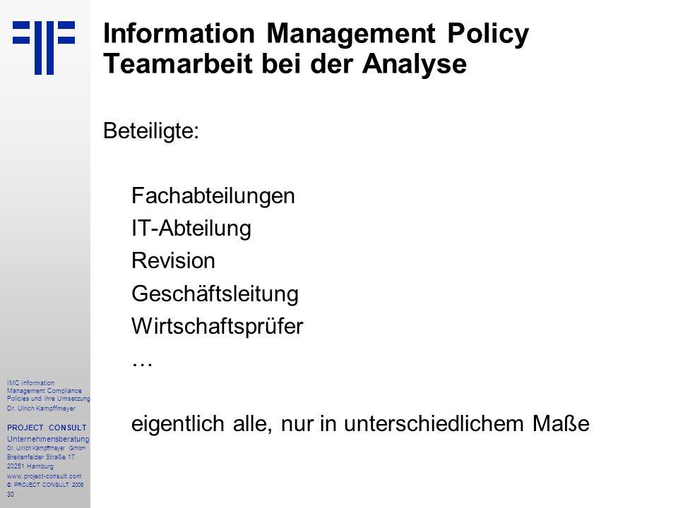30 IMC Information Management Compliance Policies und ihre Umsetzung Dr. Ulrich Kampffmeyer PROJECT CONSULT Unternehmensberatung Dr. Ulrich Kampffmeye