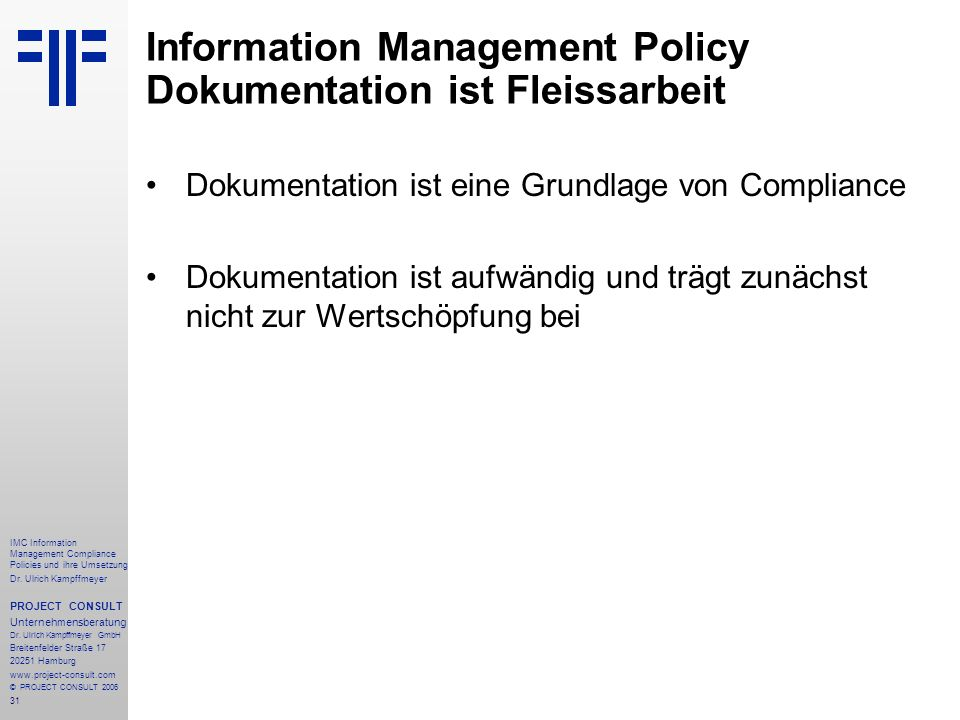 31 IMC Information Management Compliance Policies und ihre Umsetzung Dr. Ulrich Kampffmeyer PROJECT CONSULT Unternehmensberatung Dr. Ulrich Kampffmeye